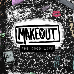 The Good Life - Makeout