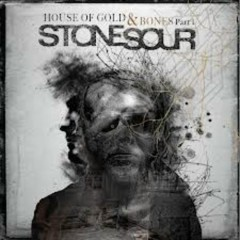 House Of Gold And Bones Part 1 - Stone Sour