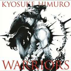 WARRIORS - Kyosuke Himuro