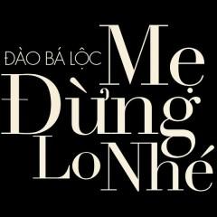 Mẹ Đừng Lo Nhé (Single) - Đào Bá Lộc