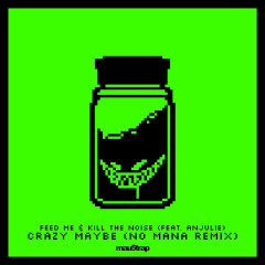 Crazy Maybe (No Mana Remix) (Single) - Feed Me, Kill The Noise, Anjulie