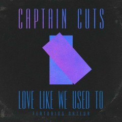 Love Like We Used To - Captain Cuts
