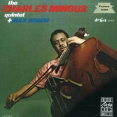 The Charles Mingus Quintet + Max Roach