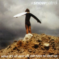 When It's All Over We Still Have To Clear Up (Special Edition) (CD1) - Snow Patrol