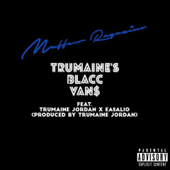 Trumaine's Blacc Van$ (Single) - Maffew Ragazino