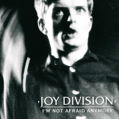 I'm Not Afraid Anymore - Joy Division