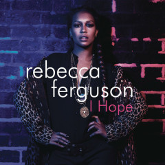 I Hope - Single - Rebecca Ferguson