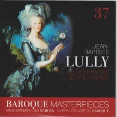 Baroque Masterpieces CD 37 - Lully Ballet Le Bourgeois Gentil CD 1