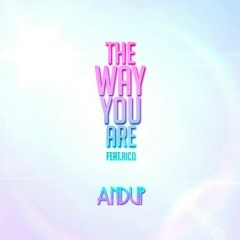 The Way You Are - Andup