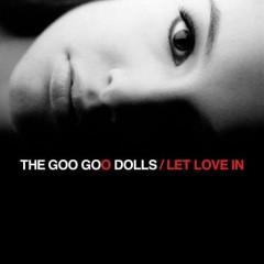 Let Love In - Goo Goo Dolls