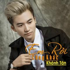Em Rồi Cũng Khác (Single) - Khánh Tân