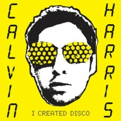 I Created Disco (CD1) - Calvin Harris