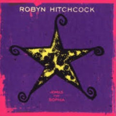Jewels For Sophia - Robyn Hitchcock