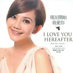 现在开始我爱你(新歌+精选)/ I LOVE YOU HEREAFTER (CD1) - Lương Tịnh Như