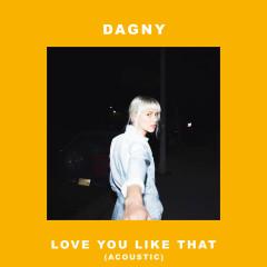 Love You Like That (Acoustic) (Single) - Dagny