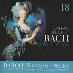 Baroque Masterpieces CD 18 - Bach St. John Passion, St. Matthew Passion (No. 1)