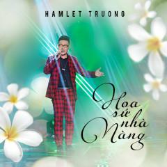 Hoa Sứ Nhà Nàng - Hamlet Trương