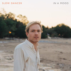 In A Mood - Slow Dancer