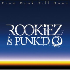 From Dusk Till Dawn - ROOKiEZ is PUNK'D