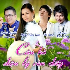 Câu Hò Điệu Lý Còn Đây - Dương Hồng Loan,Huỳnh Nguyễn Công Bằng,Hoàng Kim Long,Lê Sang