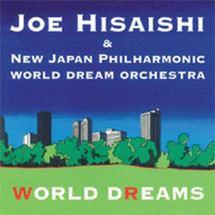 Joe Hisaishi & New Japan Philharmonic World Dream Orchestra - World Dreams