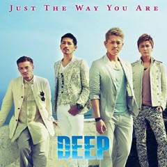 Just The Way You Are - DEEP