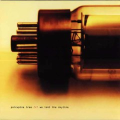 We Lost The Skyline - Porcupine Tree