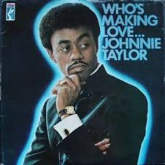 Who's Making Love - Johnny Taylor
