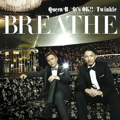 Queen B / It's OK!! - Kimi ga Iru kara - - BREATHE