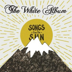 Songs From The Sun - The White Album