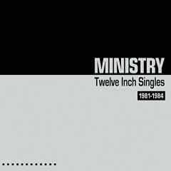 Twelve Inch Singles (Deluxe Edition) - CD1 - Ministry