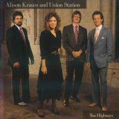 Two Highways - Alison Krauss
