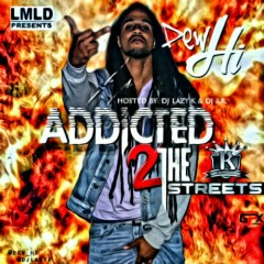 Addicted 2 The Streets - Dew Hi