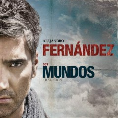 Dos Mundos ~ Tradicion - Alejandro Fernández