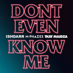 Don't Even Know Me (Single) - IshDARR, M-Phazes