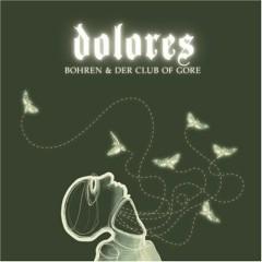 Dolores - Bohren & der Club of Gore