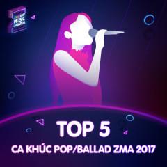 Top 5 Ca Khúc Pop/ Ballad  Được Yêu Thích ZMA 2017