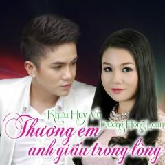 Thương Em Anh Giấu Trong Lòng - Khưu Huy Vũ,Dương Hồng Loan