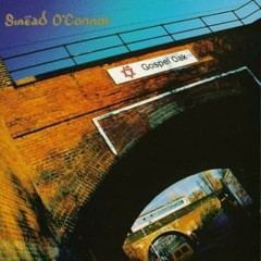 Gospel Oak - Sinéad O'Connor