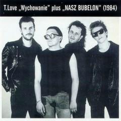 Wychowanie & Nasz Bubelon (CD1) - T.Love