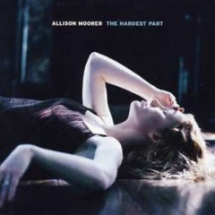The Hardest Part - Allison Moorer