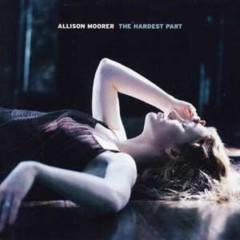 The Hardest Part - Allison Moorer