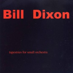 Tapestries for Small Orchestra (CD2) - Bill Dixon