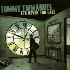 It's Never Too Late - Tommy Emmanuel