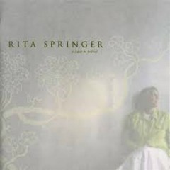 I Have To Believe - Rita Springer