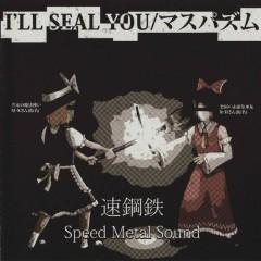 I'll Seal You - Maspaism