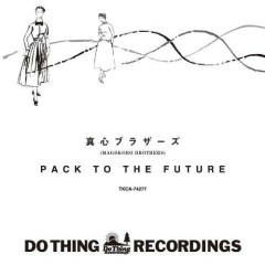 PACK TO THE FUTURE - Magokoro Brothers