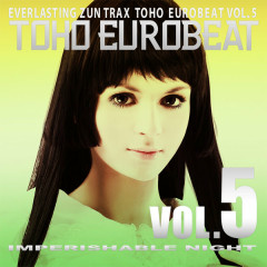 TOHO EUROBEAT VOL.5 IMPERISHABLE NIGHT - A-One