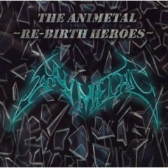 THE ANIMETAL -RE-BIRTH HEROES- - Animetal