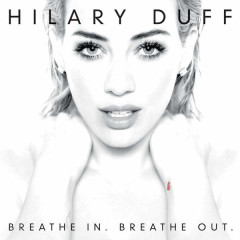 Breathe In. Breathe Out. (Deluxe Version) - Hilary Duff